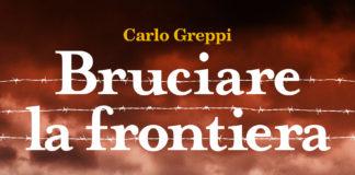 Carlo Greppi Bruciare la Frontiera