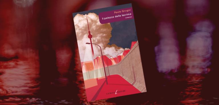 Il Palazzo delle lacrime di Paolo Grugni – un thriller all'ombra del Muro di Berlino