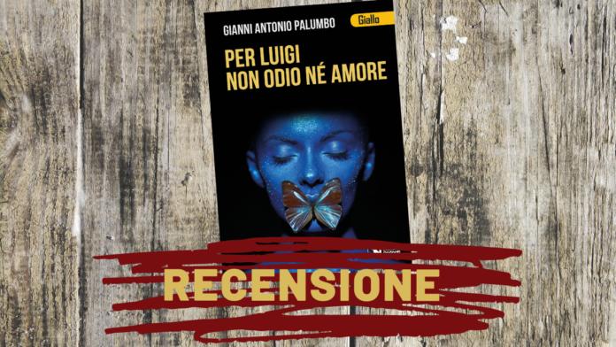 Per Luigi non odio né amore di Gianni Antonio Palumbo recensione